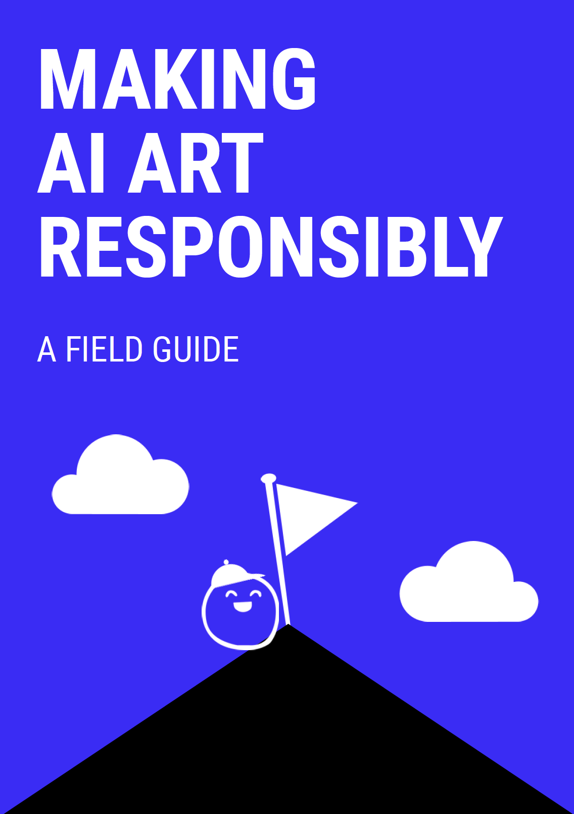 """A cover image with the text """"Making AI Art Responsibly: A Field Guide"""", & a cute character at the summit of a mountain alongside a flag."""